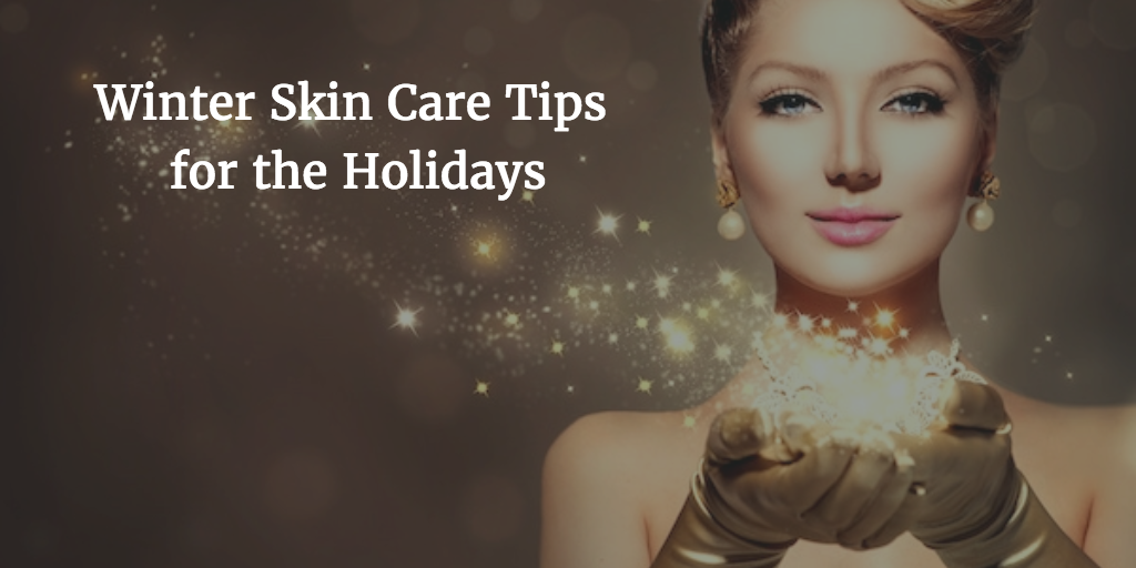 3 Winter Skin Care Tips for the Holidays